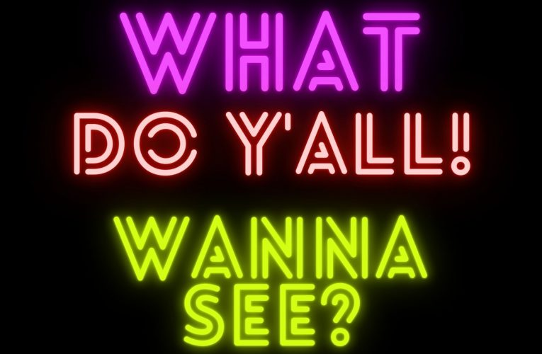 What do you want to see?
